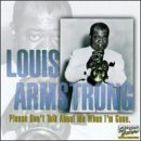 Louis Armstrong Please Don't Talk About Me Whe