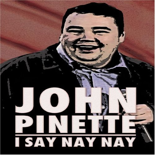John Pinette I Say Nay Nay Nr
