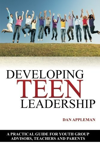 Dan Appleman Developing Teen Leadership A Practical Guide For Youth Group Advisors Teach