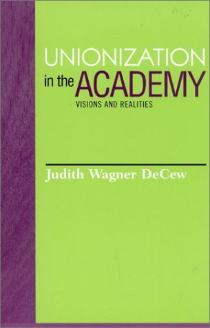 Judith Wagner Decew Unionization In The Academy Visions And Realities