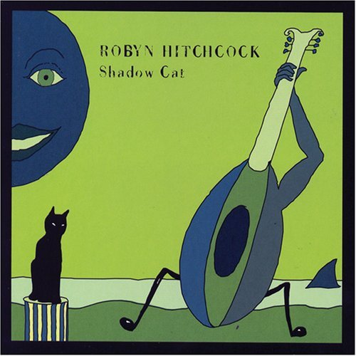 Robyn Hitchcock Shadow Cat