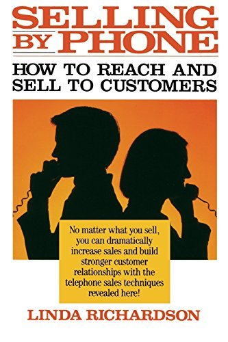 Linda Richardson Selling By Phone How To Reach And Sell To Customers In The Ninetie