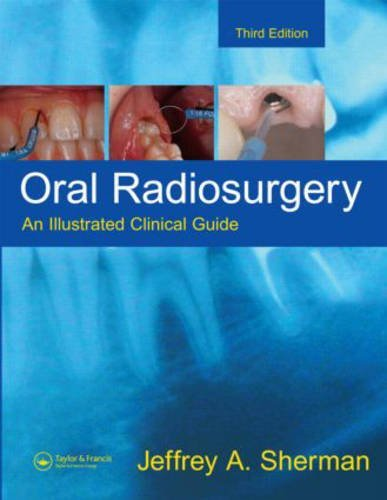 Jeffrey A. Sherman Oral Radiosurgery An Illustrated Clinical Guide 0003 Edition;