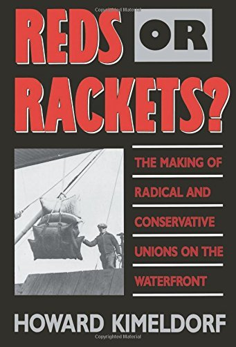 Howard Kimeldorf Reds Or Rackets? The Making Of Radical And Conservative Unions On
