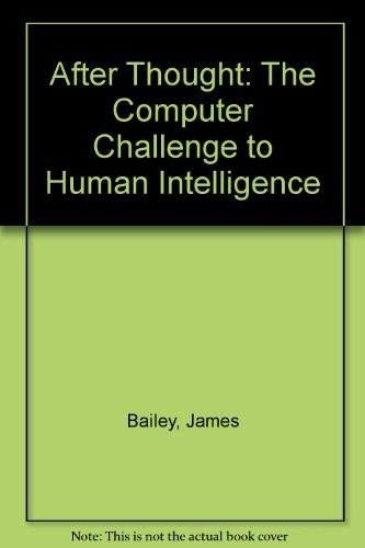 James Bailey After Thought The Computer Challenge To Human Intelligence