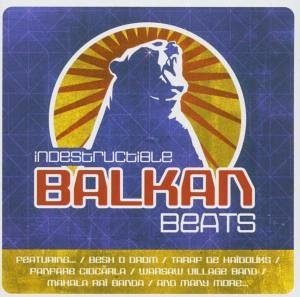 Indestructible Balkan Beats Indestructible Balkan Beats Import Gbr