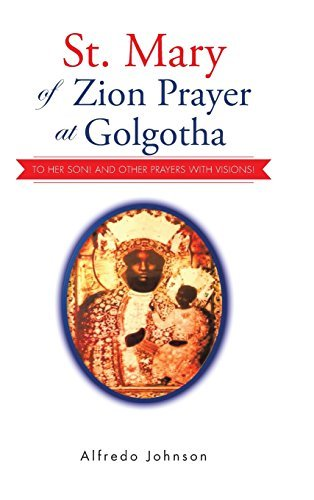 alfredo-johnson-st-mary-of-zion-prayer-at-golgotha-to-her-son-and-other-prayers-with-visions