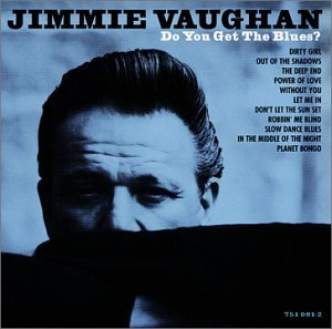 Jimmie Vaughan Do You Get The Blues?