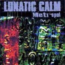 Lunatic Calm Metropol