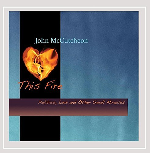 John Mccutcheon This Fire Politics Love & Other Small Miracles