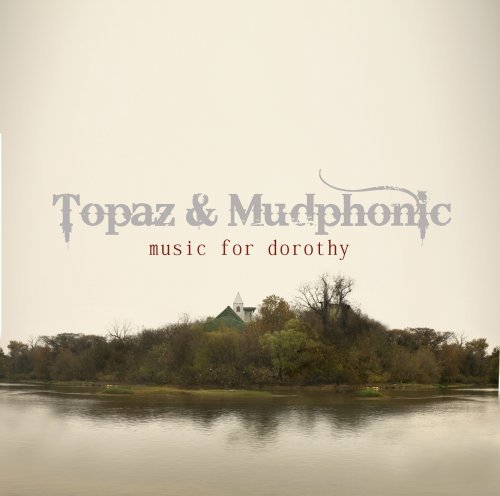 Topaz & Mudphonic Music For Dorothy
