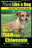 Paul Allen Pearce Chiweenie Chiweenie Training Aaa Akc Think Like A Chiweenie Breed Expert Dog Training Here's Exac