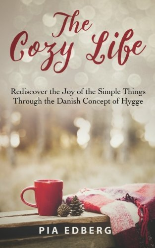 pia-edberg-the-cozy-life-rediscover-the-joy-of-the-simple-things-through-t