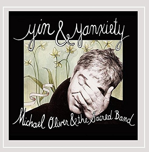 Michael Oliver & The Sacred Band Yin & Yanxiety