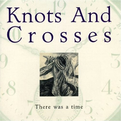 Knots & Crosses There Was A Time