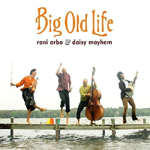 Rani Arbo & Daisy Mayhem Big Old Life