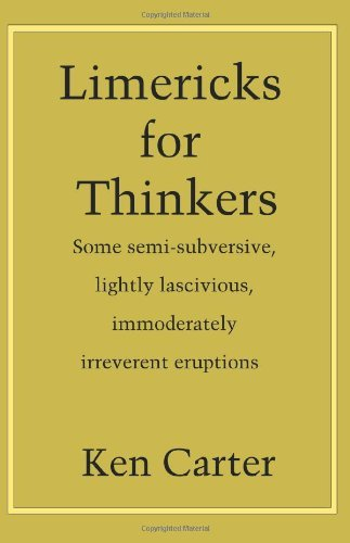 Ken Carter Limericks For Thinkers Some Semi Subversive Lightly Lascivious Immoder