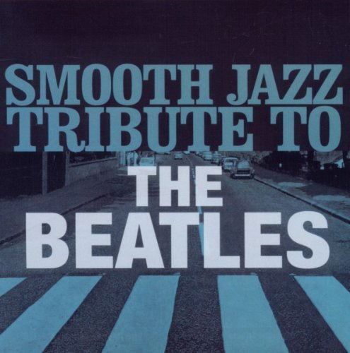 Beatles Tribute Smooth Jazz Tribute To The Bea T T Beatles