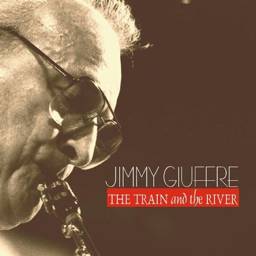 Jimmy Giuffre Train & The River