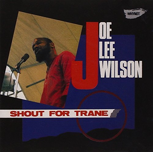 Joe Lee Wilson Shout For Trane Feat. Monty Waters