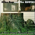 Mike Rep & The Quotas Tree Stump Named Desire