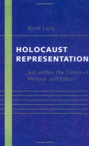Berel Lang Holocaust Representation Art Within The Limits Of History And Ethics Revised