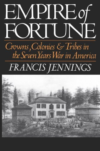 Francis Jennings Empire Of Fortune Crowns Colonies And Tribes In The Seven Years W Revised