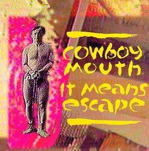 cowboy-mouth-it-means-escape