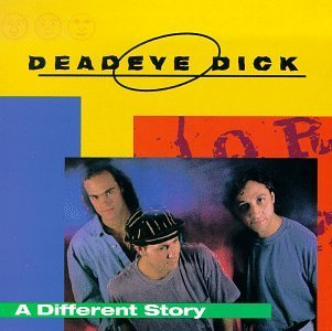 Deadeye Dick/Different Story