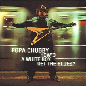 Popa Chubby How'd A White Boy Get The Blue Explicit Version