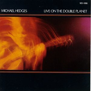 Michael Hedges/Live On The Double Planet