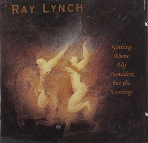 Lynch Ray Nothing Above My Shoulders But