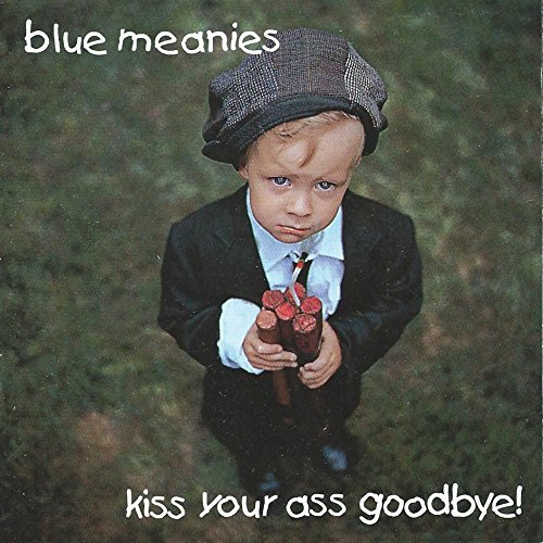Blue Meanies Kiss Your Ass Goodbye