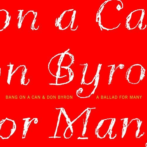 Byron Bang On A Can Ballad For Many