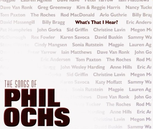 What's That I Hear? Songs O What's That I Hear? Songs Of P Guthrie Gorka Lavin Moffatt T T Phil Ochs