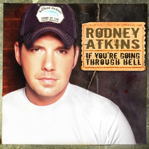 Rodney Atkins If You're Going Through Hell