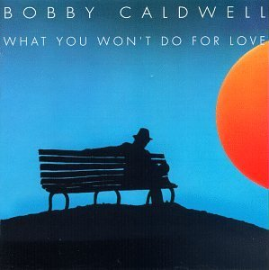 bobby-caldwell-what-you-wont-do-for-love