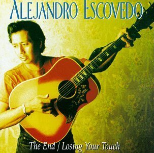 Alejandro Escovedo End Losing Your Touch