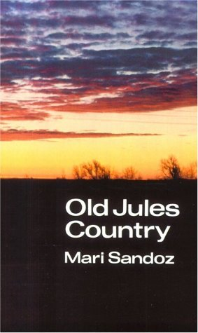 Mari Sandoz Old Jules Country A Selection From Old Jules And Thirty Years Of Wr