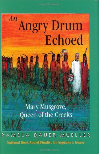 Pamela Bauer Mueller An Angry Drum Echoed Mary Musgrove Queen Of The Creeks