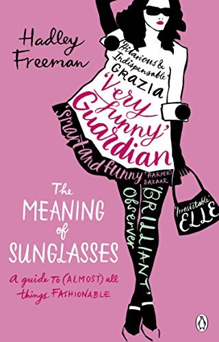 Hadley Freeman Meaning Of Sunglasses A Guide To (almost) All Things Fashionable