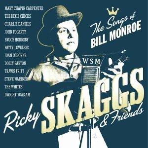 Skaggs Ricky & Friends Sing The Songs Of Bill Monroe
