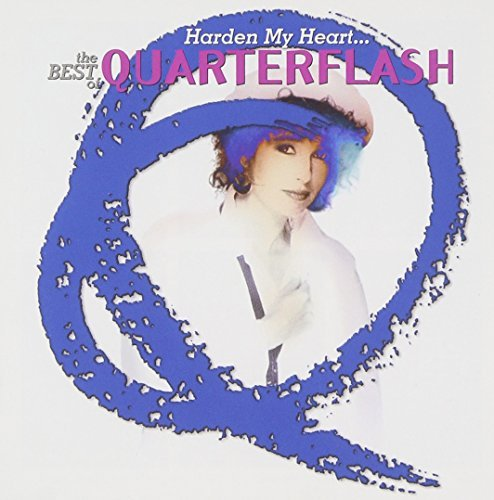 Quarterflash Harden My Heart Best Of Quar