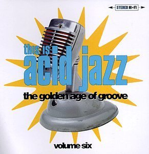 This Is Acid Jazz Vol. 6 Golden Age Of Groove Soundscape Uk Nite Flyte Kosma This Is Acid Jazz