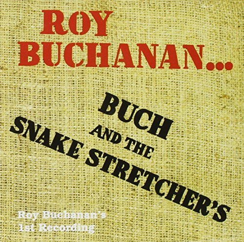 Roy Buchanan Buch And The Snake Stretchers