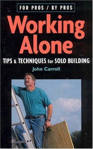 John Carroll Working Alone Tips & Techniques For Solo Building