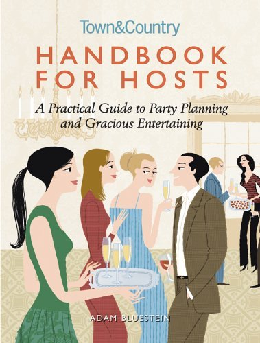 Adam Bluestein Handbook For Hosts A Practical Guide To Party Pla