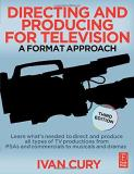 Ivan Cury Directing And Producing For Television A Format Approach 0 Edition;