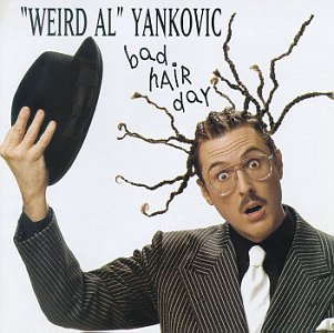'weird Al' Yankovic Bad Hair Day