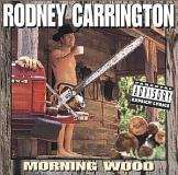 Rodney Carrington Morning Wood Explicit Version